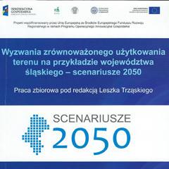 2012 – Wyzwania zrównoważonego użytkowania terenu na przykładzie województwa śląskiego – scenariusze 2050