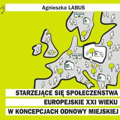 """Monografia pt.""""Starzejące się społeczeństwa europejskie XXI wieku w koncepcjach odnowy miejskiej"""""""