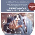 """1 XII 2017– VI Ogólnopolska Konferencja """"Nauki społeczne i humanistyczne – zakres współpracy na rzecz innowacji społecznych"""", Kraków"""