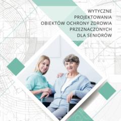 2019 – Wytyczne do projektowania obiektów ochrony zdrowia przeznaczonych dla seniorów, Etap II